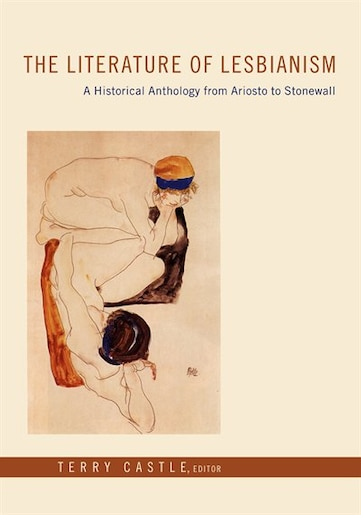 The Literature of Lesbianism: A Historical Anthology from Ariosto to Stonewall by Terry Castle