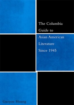 Book The Columbia Guide To Asian American Literature Since 1945 by Guiyou Huang