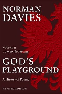 God's Playground: A History of Poland: 1795 to the Present Day