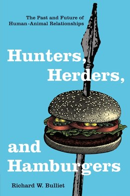 Book Hunters, Herders, and Hamburgers: The Past and Future of Human-Animal Relationships by Richard W. Bulliet
