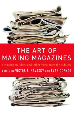 Book The Art of Making Magazines: On Being an Editor and Other Views from the Industry by Victor S. Navasky