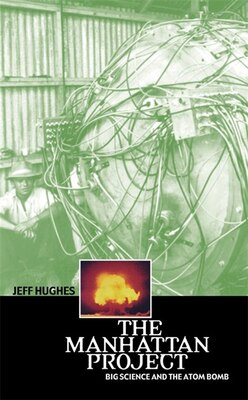 Book The Manhattan Project: Big Science and the Atom Bomb by Jeff Hughes