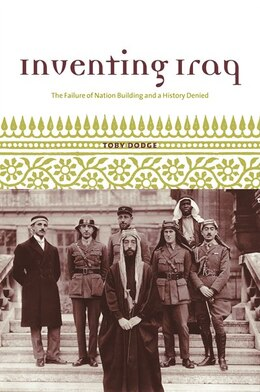 Book Inventing Iraq: The Failure of Nation Building and a History Denied by Toby Dodge