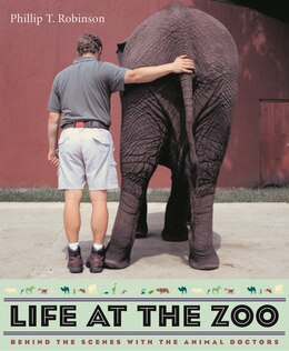 Book Life at the Zoo: Behind the Scenes with the Animal Doctors by Phillip T. Robinson
