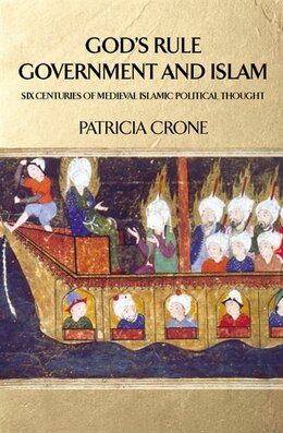 Book God's Rule - Government and Islam: Six Centuries of Medieval Islamic Political Thought by Patricia Crone