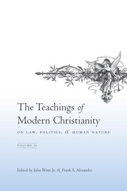 Book The Teachings of Modern Christianity on Law, Politics, and Human Nature: Volume One by John Witte Jr.