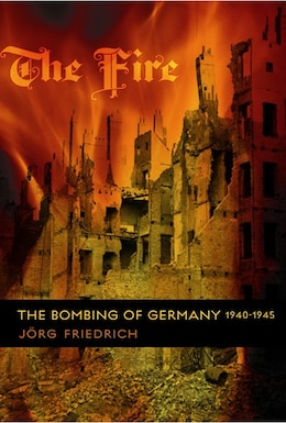 Book The Fire: The Bombing Of Germany, 1940-1945 by Jörg Friedrich
