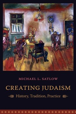 Book Creating Judaism: History, Tradition, Practice by Michael L. Satlow