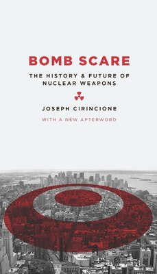 Book Bomb Scare: The History And Future Of Nuclear Weapons by Joseph Cirincione