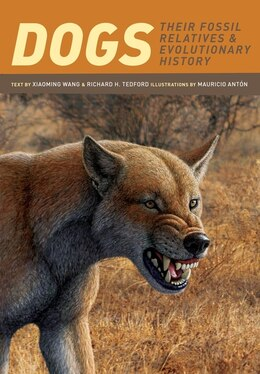 Book Dogs: Their Fossil Relatives and Evolutionary History by Xiaoming Wang