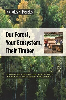 Book Our Forest, Your Ecosystem, Their Timber: Communities, Conservation, and the State in Community… by Nicholas K. Menzies