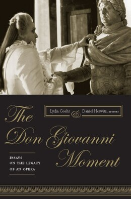 Book The Don Giovanni Moment: Essays On The Legacy Of An Opera by Lydia Goehr