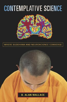 Book Contemplative Science: Where Buddhism and Neuroscience Converge by B. Alan Wallace