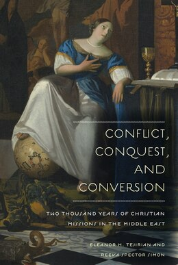 Book Conflict, Conquest, and Conversion: Two Thousand Years of Christian Missions in the Middle East by Eleanor Tejirian