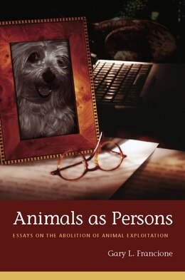 Book Animals as Persons: Essays on the Abolition of Animal Exploitation by Gary Francione