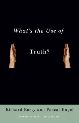 Book What's the Use of Truth? by Richard Rorty