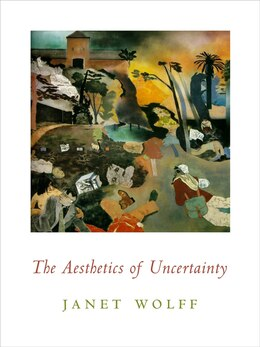 Book The Aesthetics of Uncertainty by Janet Wolff