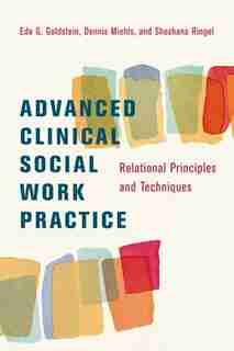 Advanced Clinical Social Work Practice: Relational Principles and Techniques by Eda Goldstein