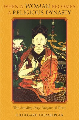 Book When a Woman Becomes a Religious Dynasty: The Samding Dorje Phagmo of Tibet by HILDEGARD DIEMBERGER