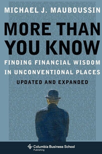More Than You Know: Finding Financial Wisdom in Unconventional Places (Updated and Expanded) by Michael Mauboussin
