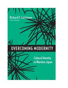 Book Overcoming Modernity: Cultural Identity In Wartime Japan by Richard Calichman