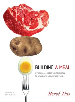 Book Building a Meal: From Molecular Gastronomy to Culinary Constructivism by Hervé This