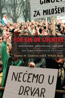 Book For Kin or Country: Xenophobia, Nationalism, and War by Stephen M. Saideman