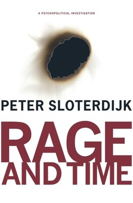 Book Rage and Time: A Psychopolitical Investigation by Peter Sloterdijk