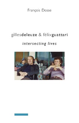 Book Gilles Deleuze and Félix Guattari: Intersecting Lives by Francois Dosse