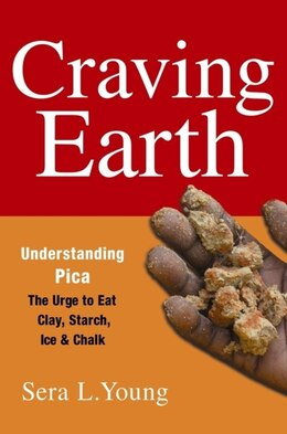 Book Craving Earth: Understanding Pica-the Urge to Eat Clay, Starch, Ice, and Chalk by Sera L. Young