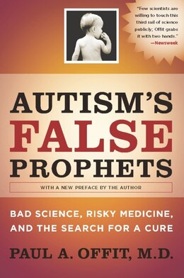 Book Autism's False Prophets: Bad Science, Risky Medicine, and the Search for a Cure by Paul A. Offit