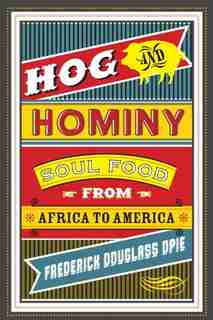 Hog and Hominy: Soul Food from Africa to America by Frederick Opie