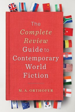 Book The Complete Review Guide to Contemporary World Fiction by M. A. Orthofer