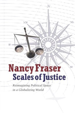 Book Scales of Justice: Reimagining Political Space in a Globalizing World by Nancy Fraser