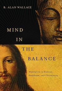 Mind in the Balance: Meditation in Science, Buddhism, and Christianity