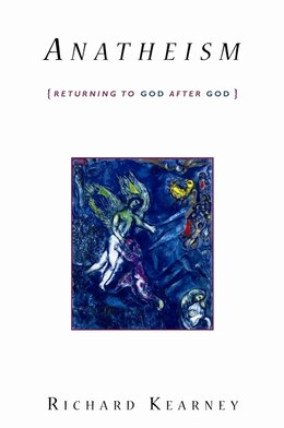 Book Anatheism: Returning to God After God by Richard Kearney