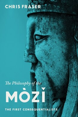 Book The Philosophy of the Mòzi: The First Consequentialists by Chris Fraser