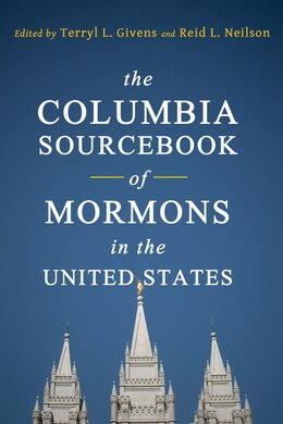 Book The Columbia Sourcebook of Mormons in the United States by Terryl L. Givens
