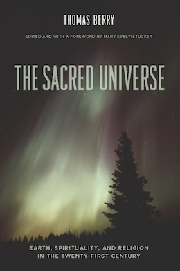 Book The Sacred Universe: Earth, Spirituality, and Religion in the Twenty-first Century by Thomas Berry