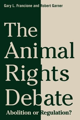 Book The Animal Rights Debate: Abolition or Regulation? by Gary L. Francione