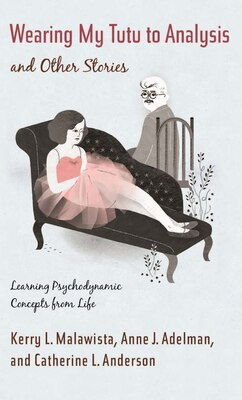 Book Wearing My Tutu to Analysis and Other Stories: Learning Psychodynamic Concepts from Life by Kerry L Malawista