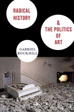 Book Radical History and the Politics of Art by Gabriel Rockhill