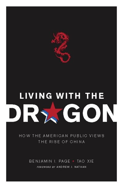 Living with the Dragon: How the American Public Views the Rise of China by Benjamin Page
