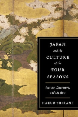 Book Japan and the Culture of the Four Seasons: Nature, Literature, and the Arts by Haruo Shirane
