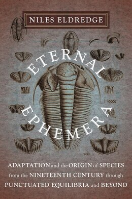 Book Eternal Ephemera: Adaptation and the Origin of Species from the Nineteenth Century Through… by Niles Eldredge