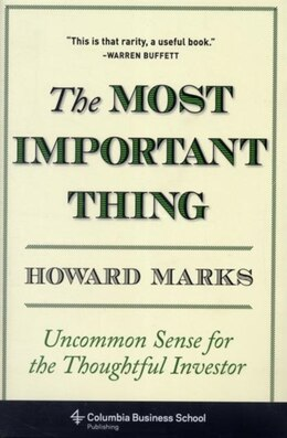Book The Most Important Thing: Uncommon Sense for the Thoughtful Investor by Howard Marks