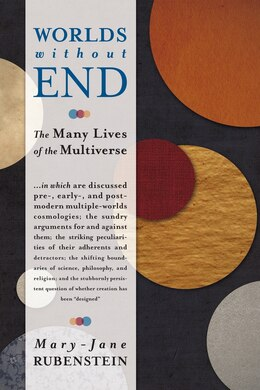Book Worlds Without End: The Many Lives of the Multiverse by Mary-Jane Rubenstein