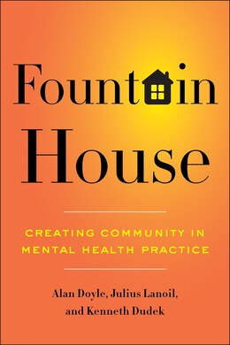 Book Fountain House: Creating Community in Mental Health Practice by Alan Doyle