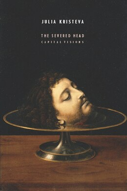 Book The Severed Head: Capital Visions by Julia Kristeva