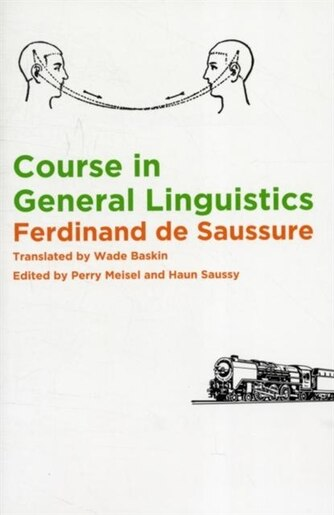 Course in General Linguistics: Translated by Wade Baskin. Edited by Perry Meisel and Haun Saussy by Ferdinand de Saussure
